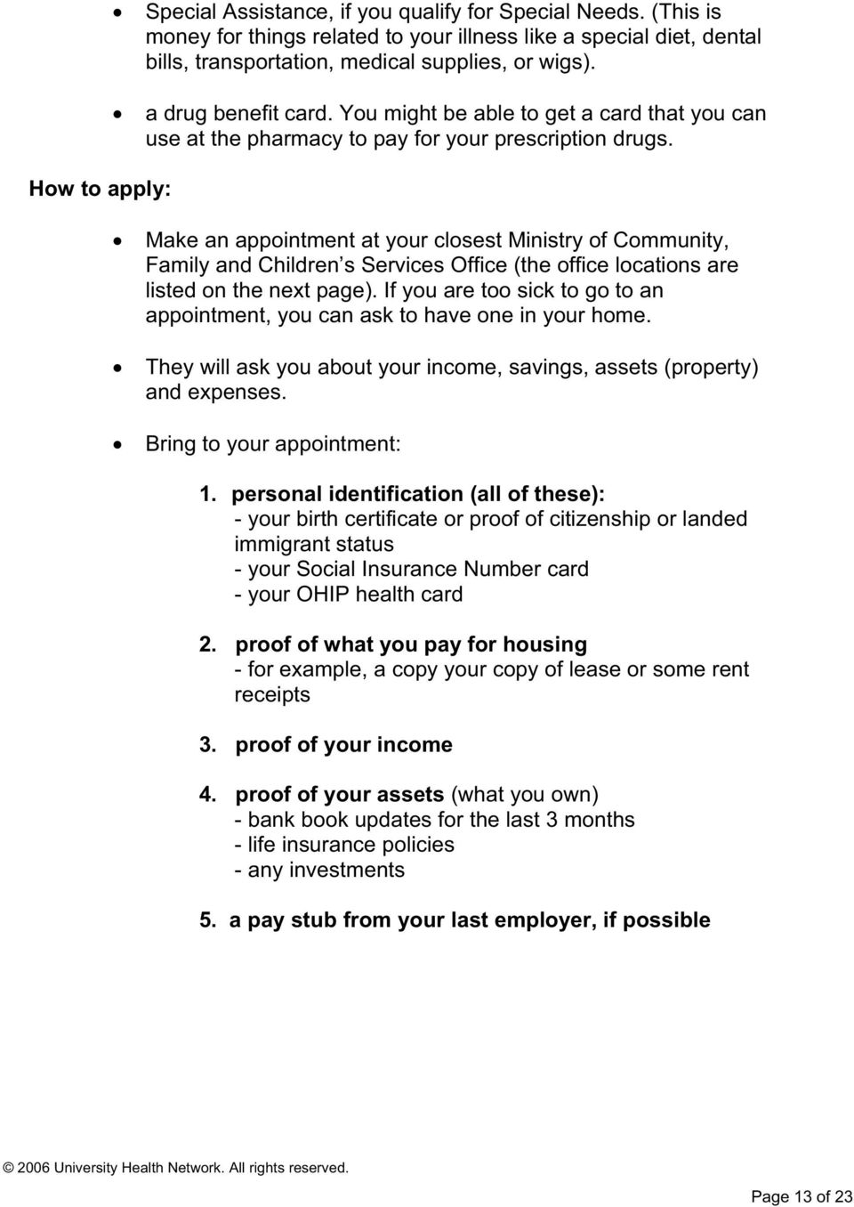 How to apply: Make an appointment at your closest Ministry of Community, Family and Children s Services Office (the office locations are listed on the next page).