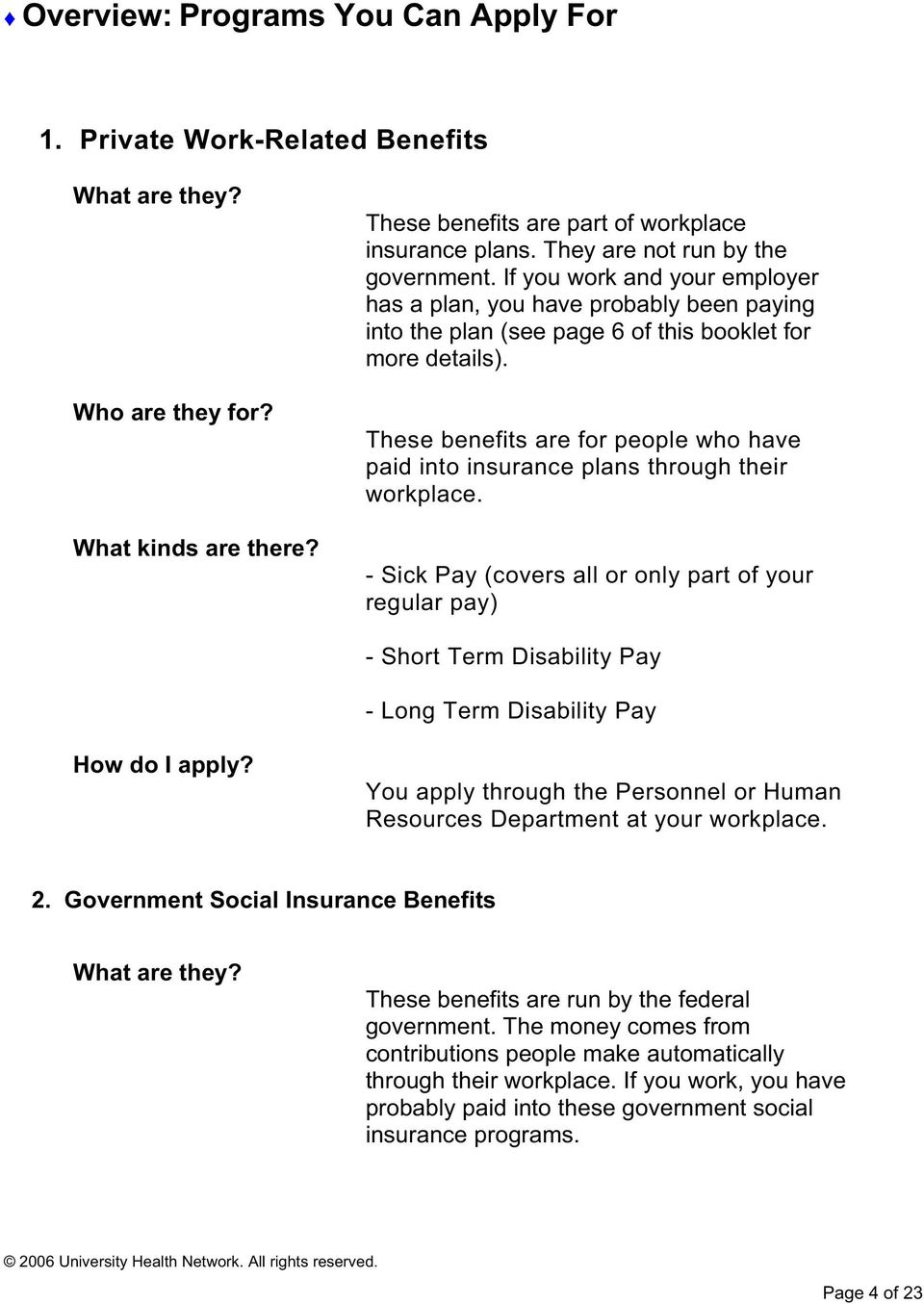 These benefits are for people who have paid into insurance plans through their workplace.
