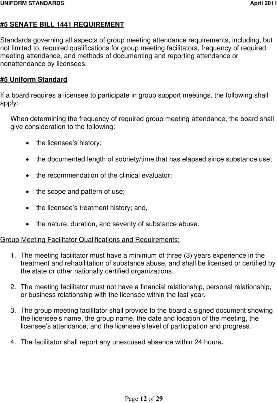 #5 Uniform Standard If a board requires a licensee to participate in group support meetings, the following shall apply: When determining the frequency of required group meeting attendance, the board