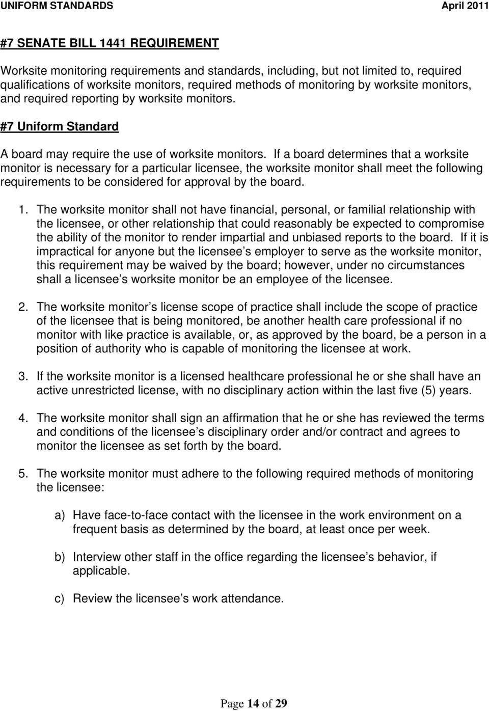 If a board determines that a worksite monitor is necessary for a particular licensee, the worksite monitor shall meet the following requirements to be considered for approval by the board. 1.