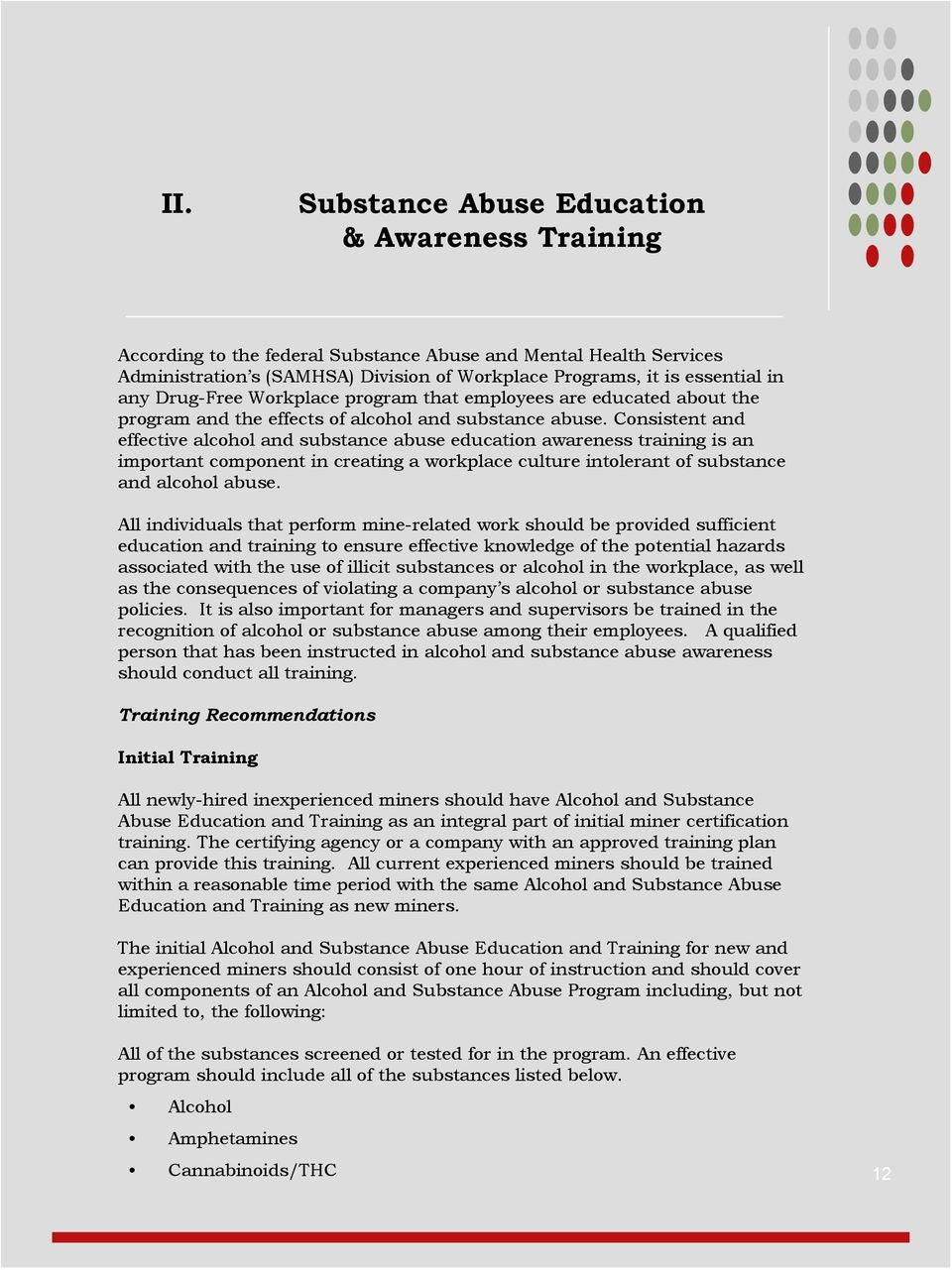 Consistent and effective alcohol and substance abuse education awareness training is an important component in creating a workplace culture intolerant of substance and alcohol abuse.