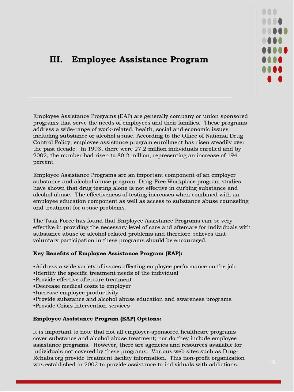 According to the Office of National Drug Control Policy, employee assistance program enrollment has risen steadily over the past decade. In 1993, there were 27.