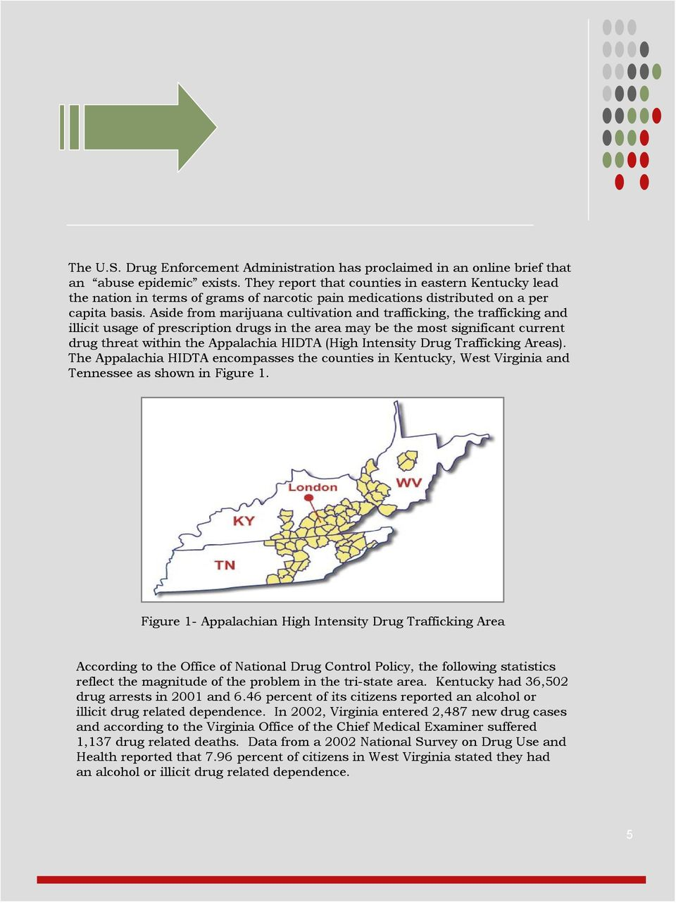 Aside from marijuana cultivation and trafficking, the trafficking and illicit usage of prescription drugs in the area may be the most significant current drug threat within the Appalachia HIDTA (High