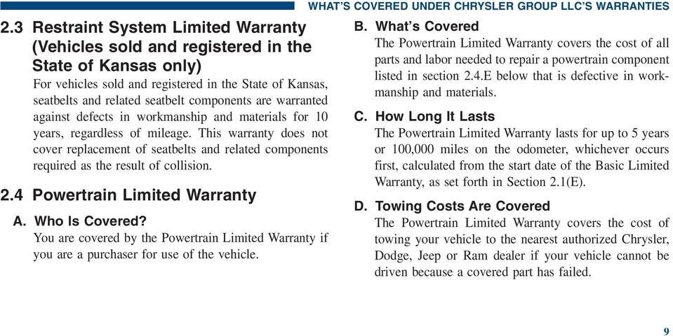 This warranty does not cover replacement of seatbelts and related components required as the result of collision. 2.4 Powertrain Limited Warranty A. Who Is Covered?