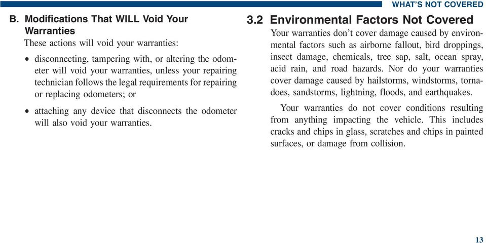 2 Environmental Factors Not Covered Your warranties don t cover damage caused by environmental factors such as airborne fallout, bird droppings, insect damage, chemicals, tree sap, salt, ocean spray,
