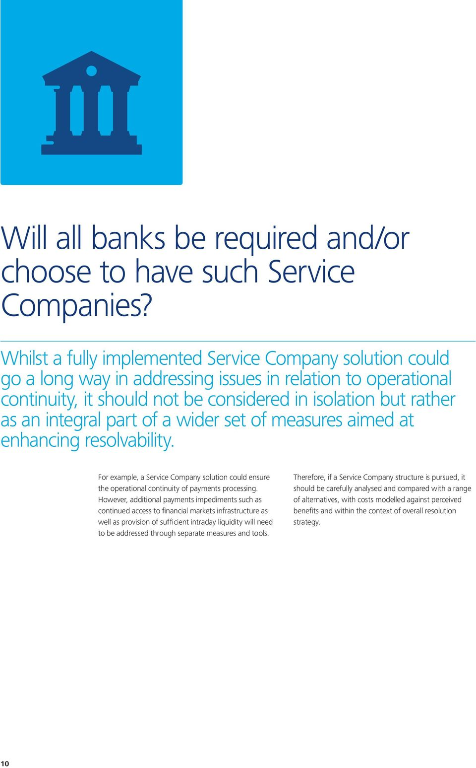 part of a wider set of measures aimed at enhancing resolvability. For example, a Service Company solution could ensure the operational continuity of payments processing.