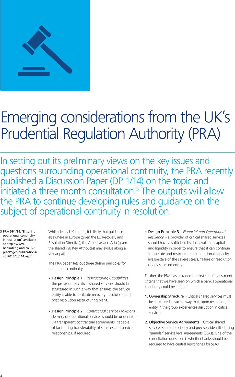 3 The outputs will allow the PRA to continue developing rules and guidance on the subject of operational continuity in resolution.