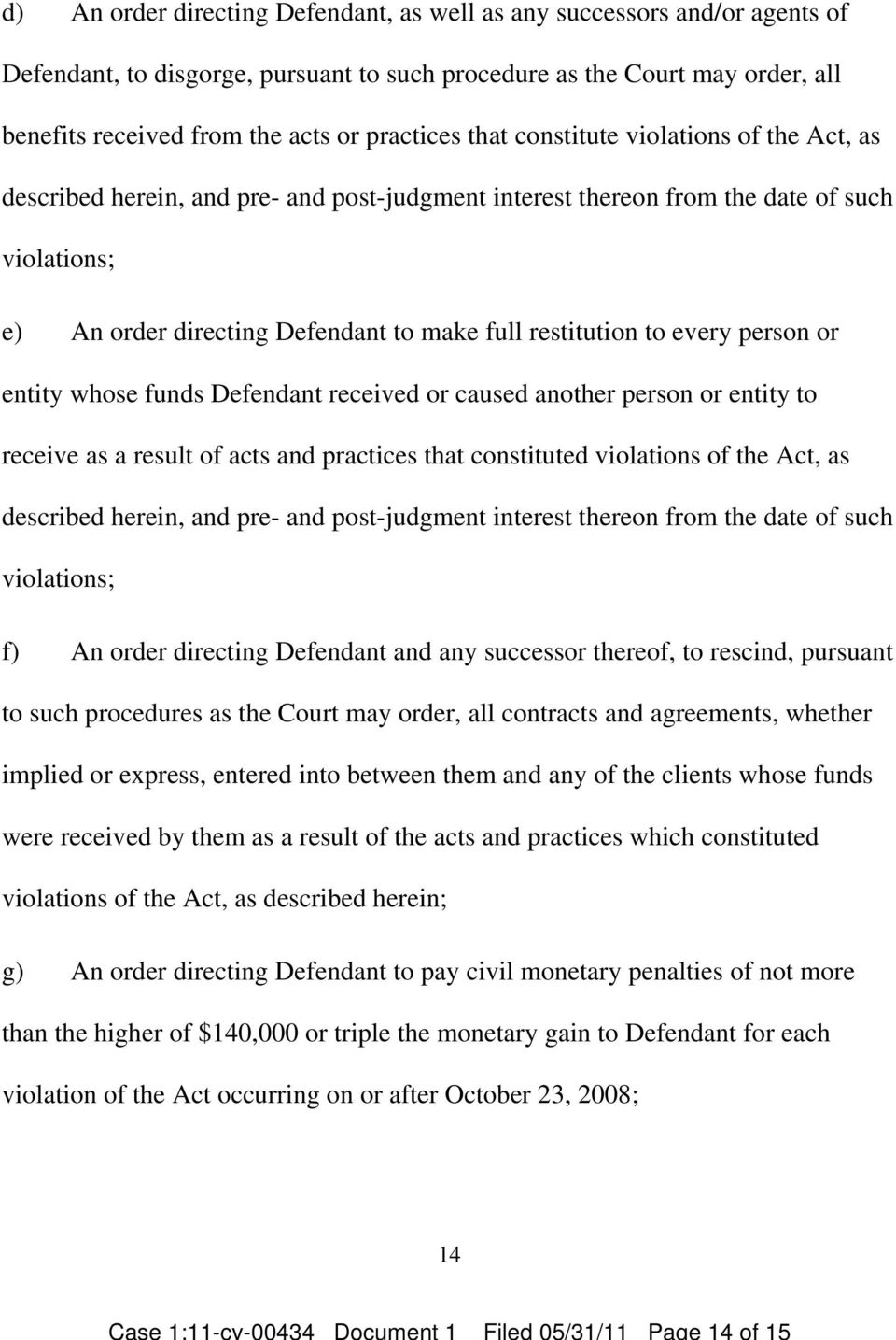 An order directing Defendant to make full restitution to every person or entity whose funds Defendant received or caused another person or entity to receive as a result of acts and practices that
