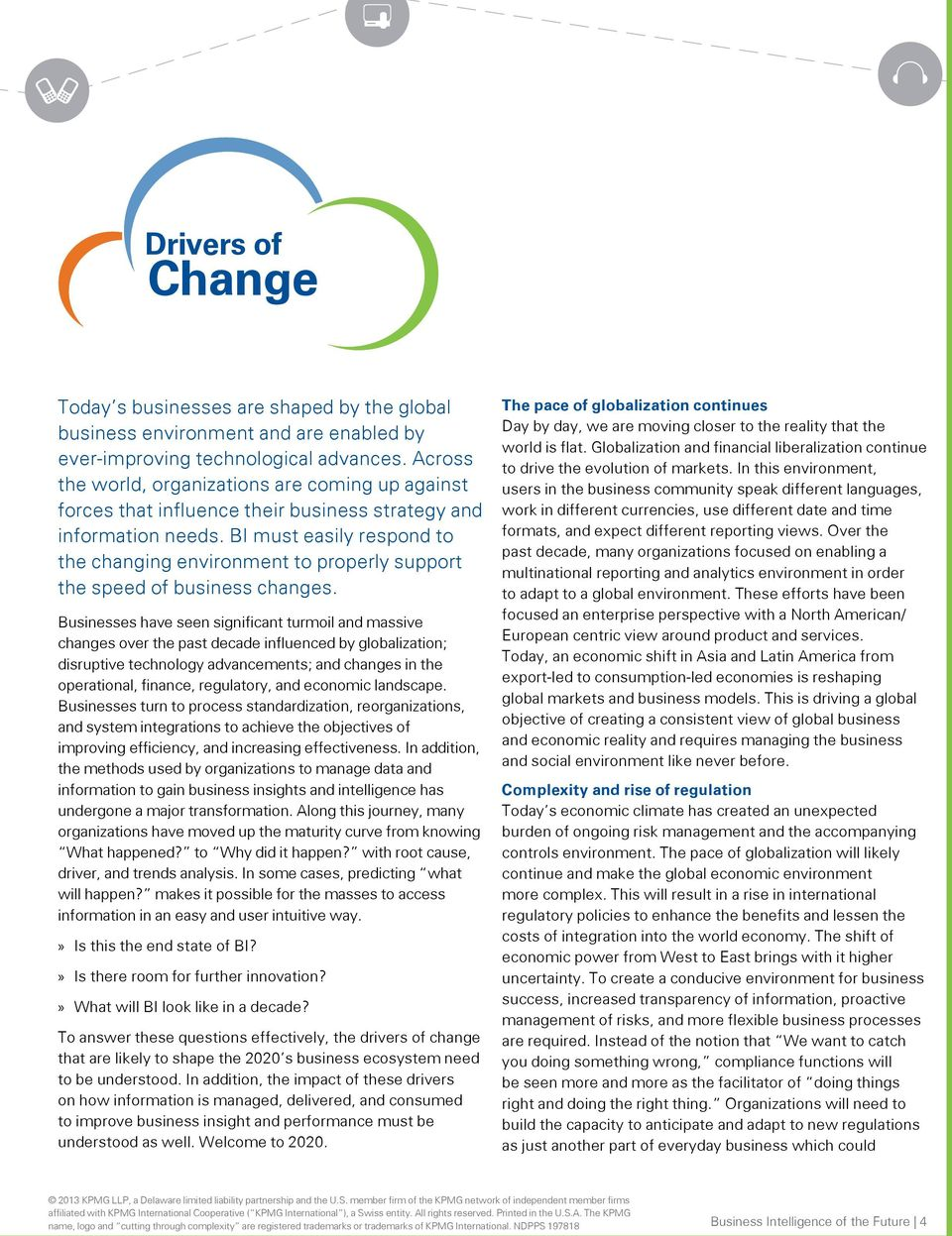 BI must easily respond to the changing environment to properly support the speed of business changes.