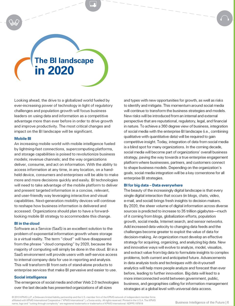 The most critical changes and impact on the BI landscape will be significant.