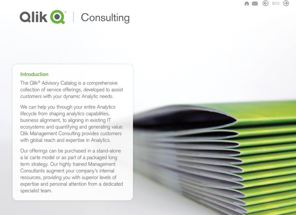 value. Qlik Management Consulting provides customers with global reach and expertise in Analytics.