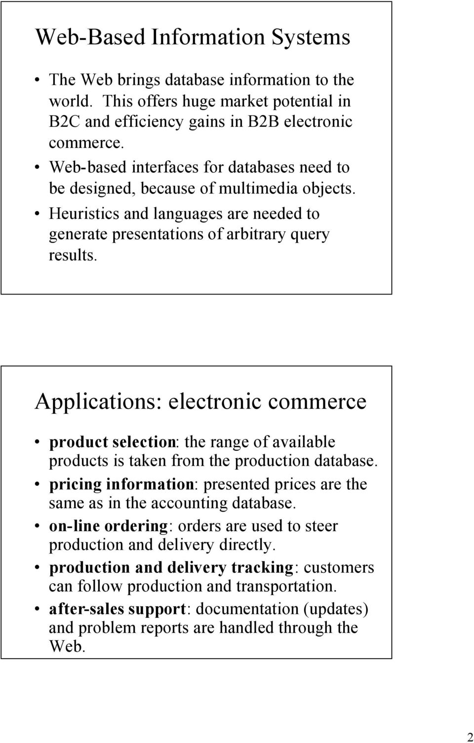Applications: electronic commerce product selection: the range of available products is taken from the production database.