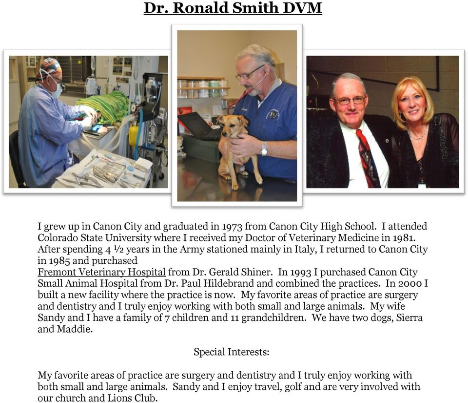 In 1993 I purchased Canon City Small Animal Hospital from Dr. Paul Hildebrand and combined the practices. In 2000 I built a new facility where the practice is now.