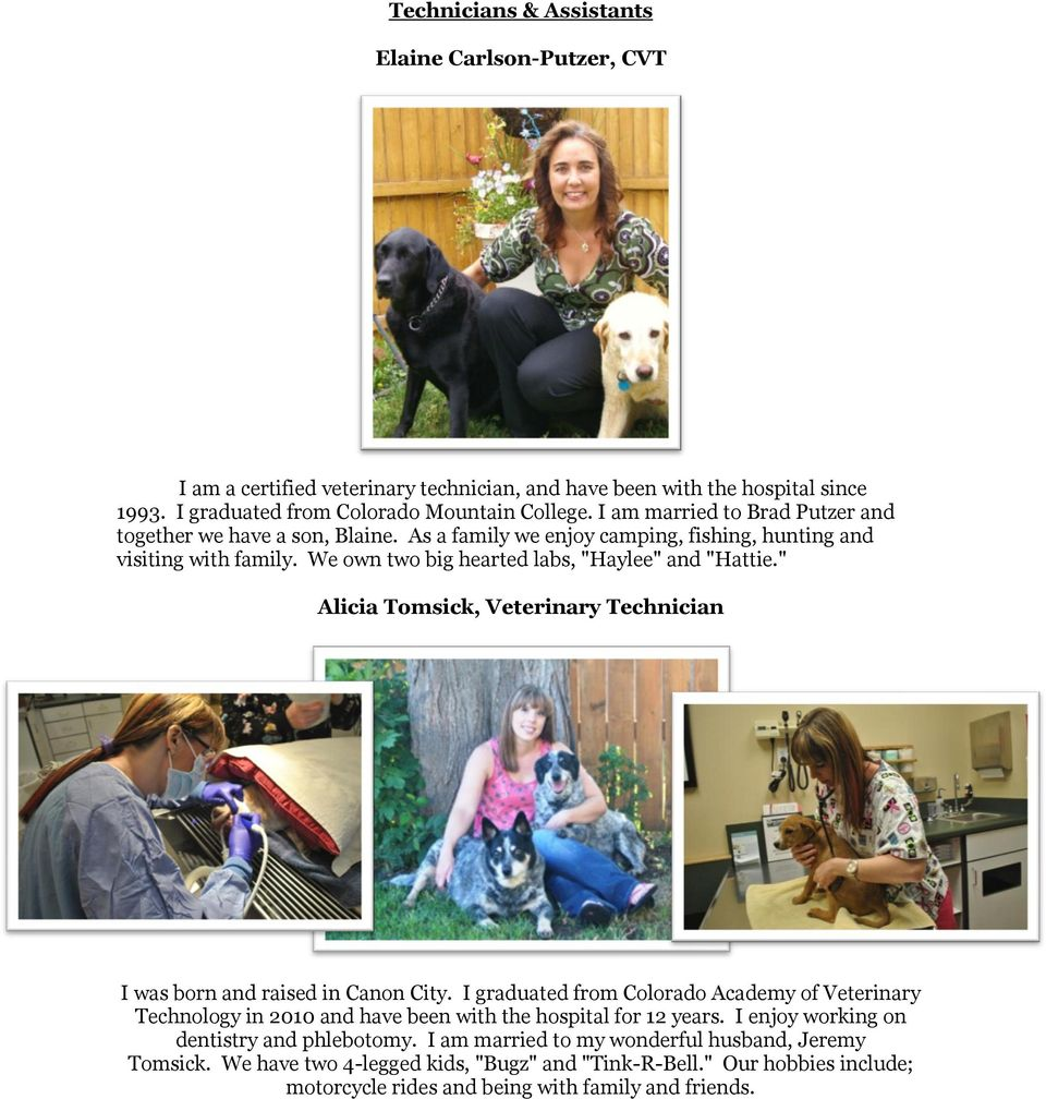 """ Alicia Tomsick, Veterinary Technician I was born and raised in Canon City. I graduated from Colorado Academy of Veterinary Technology in 2010 and have been with the hospital for 12 years."