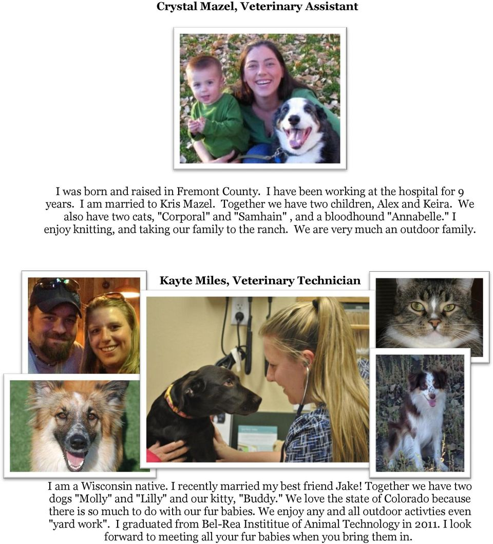 "Kayte Miles, Veterinary Technician I am a Wisconsin native. I recently married my best friend Jake! Together we have two dogs ""Molly"" and ""Lilly"" and our kitty, ""Buddy."