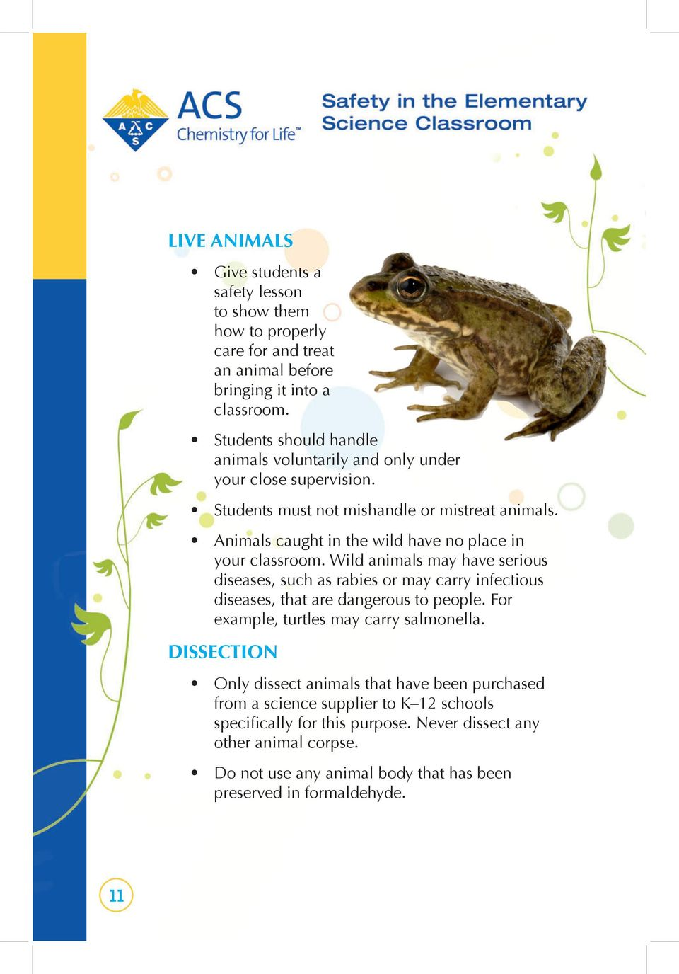 Animals caught in the wild have no place in your classroom. Wild animals may have serious diseases, such as rabies or may carry infectious diseases, that are dangerous to people.