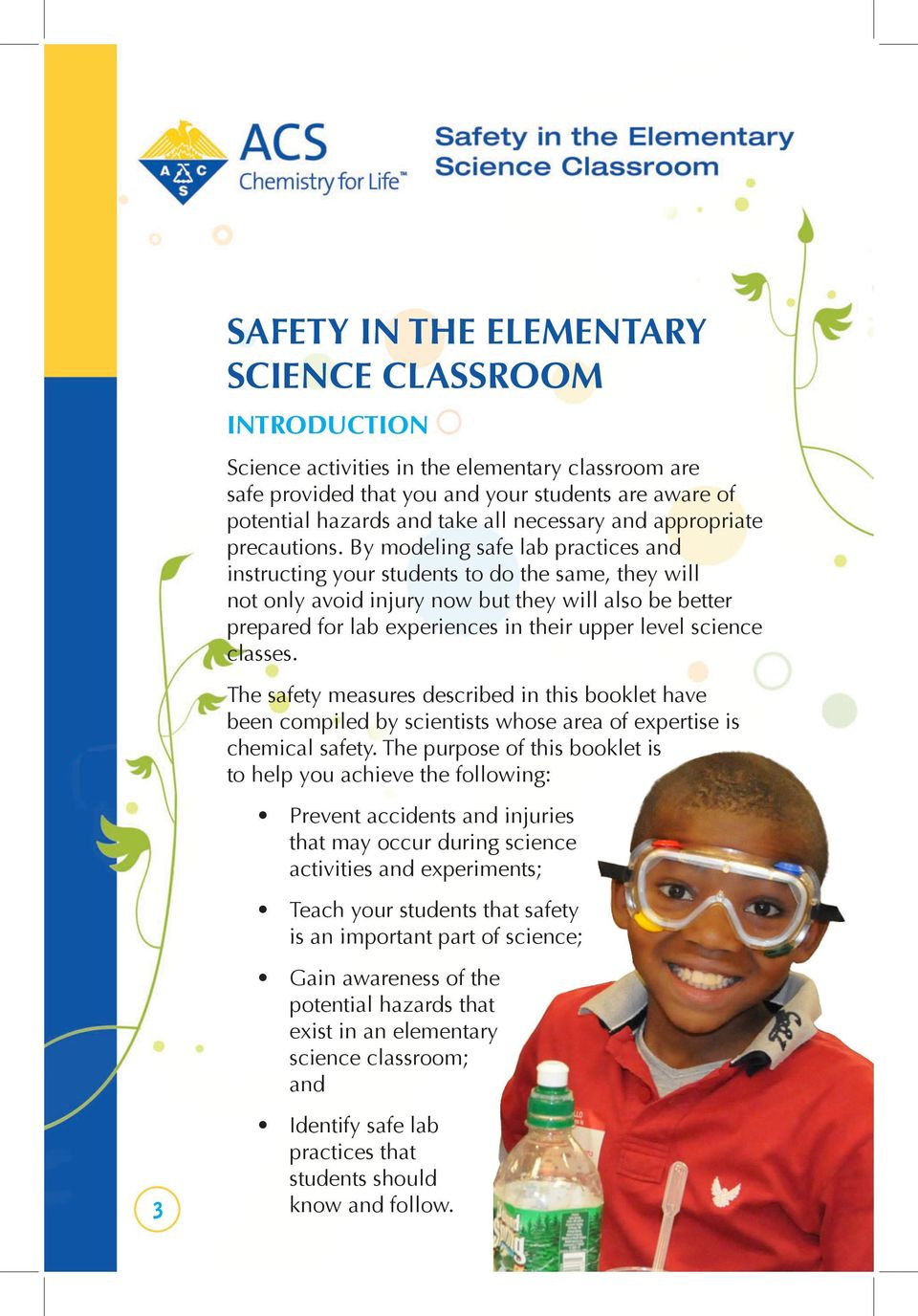 By modeling safe lab practices and instructing your students to do the same, they will not only avoid injury now but they will also be better prepared for lab experiences in their upper level science