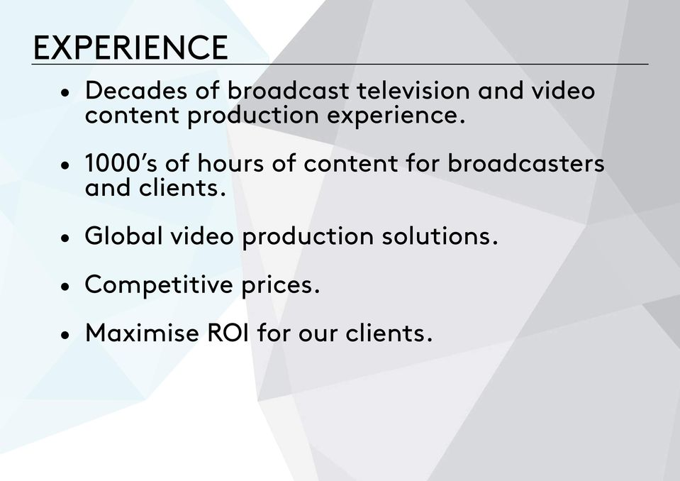1000 s of hours of content for broadcasters and clients.
