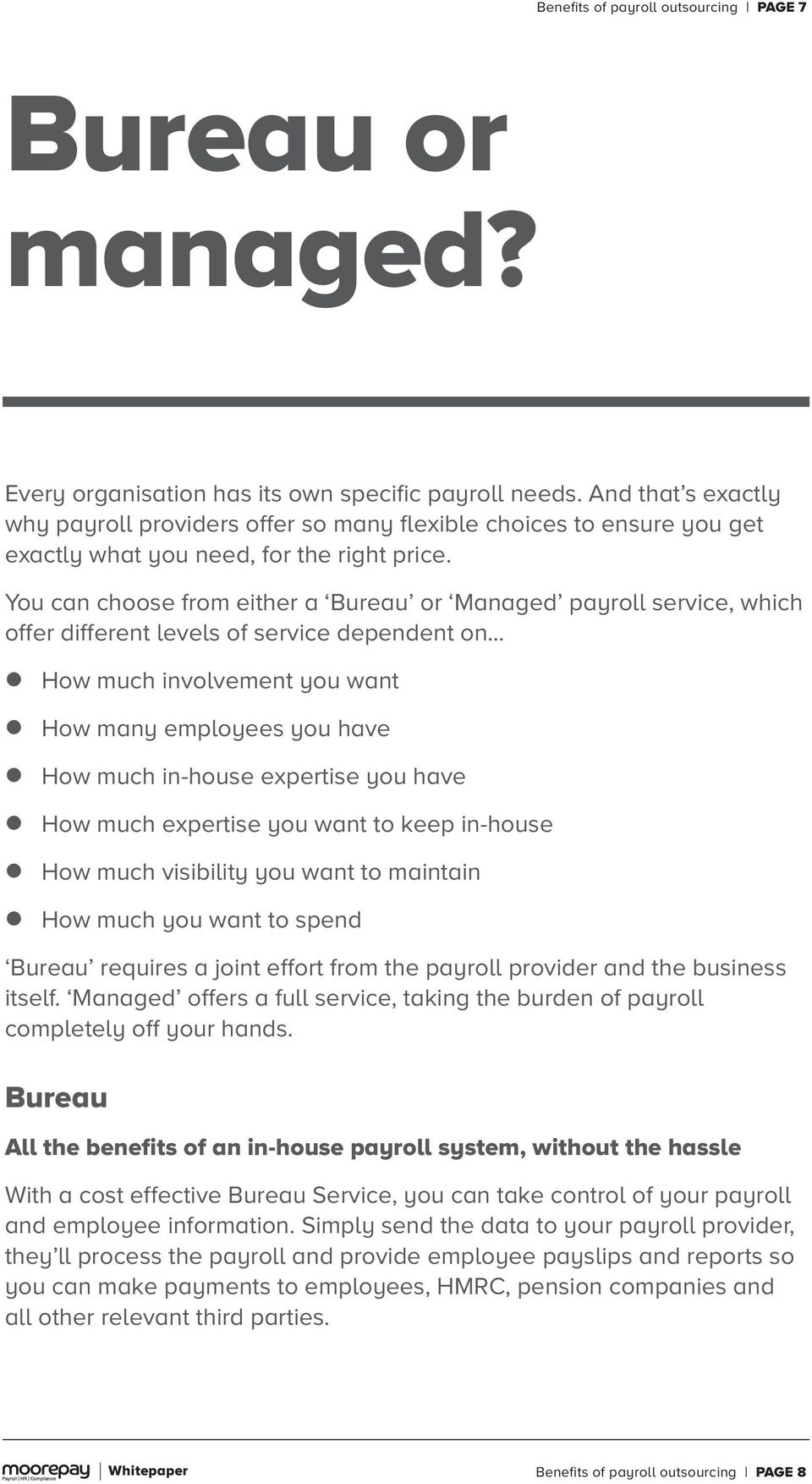 You can choose from either a Bureau or Managed payroll service, which offer different levels of service dependent on z How much involvement you want z How many employees you have z How much in-house