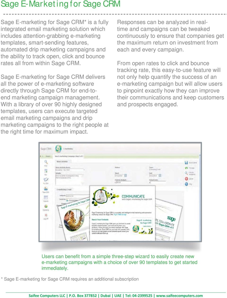 Sage E-marketing for Sage CRM delivers all the power of e-marketing software directly through Sage CRM for end-toend marketing campaign management.