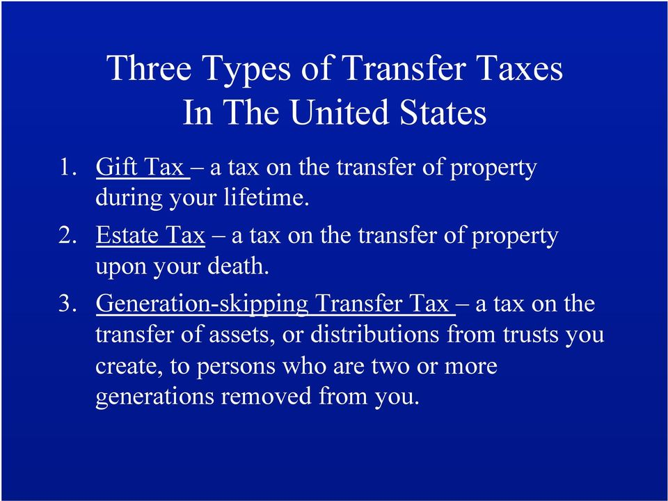 Estate Tax a tax on the transfer of property upon your death. 3.