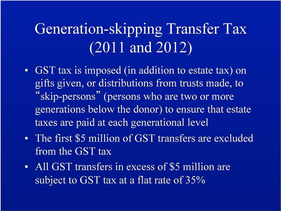 donor) to ensure that estate taxes are paid at each generational level The first $5 million of GST transfers