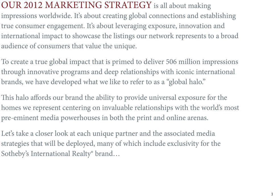 To create a true global impact that is primed to deliver 506 million impressions through innovative programs and deep relationships with iconic international brands, we have developed what we like to