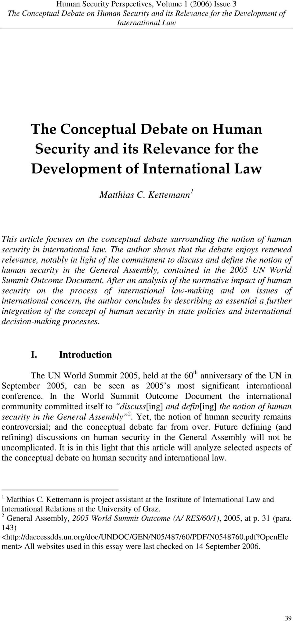 The author shows that the debate enjoys renewed relevance, notably in light of the commitment to discuss and define the notion of human security in the General Assembly, contained in the 2005 UN