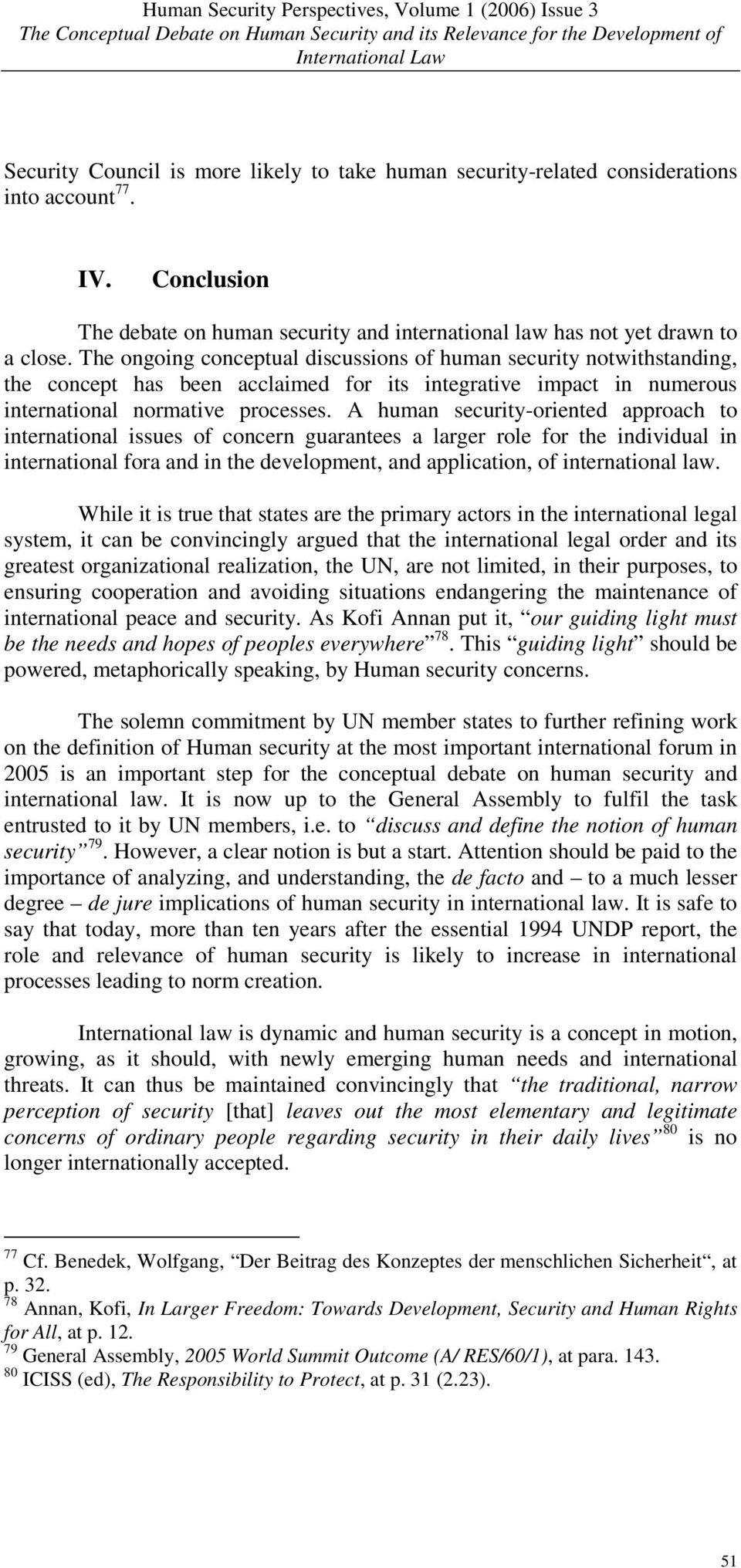 A human security-oriented approach to international issues of concern guarantees a larger role for the individual in international fora and in the development, and application, of international law.