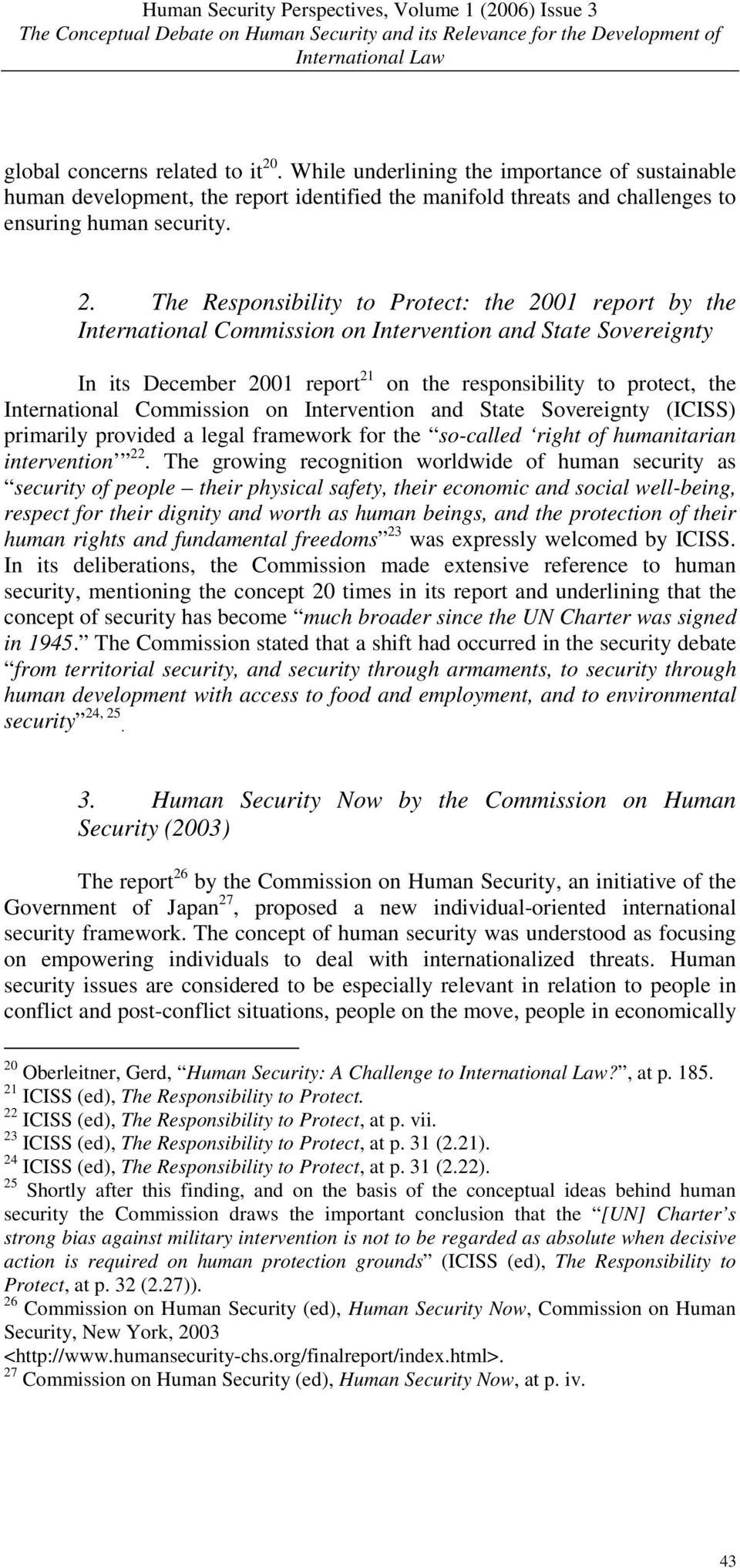 The Responsibility to Protect: the 2001 report by the International Commission on Intervention and State Sovereignty In its December 2001 report 21 on the responsibility to protect, the International