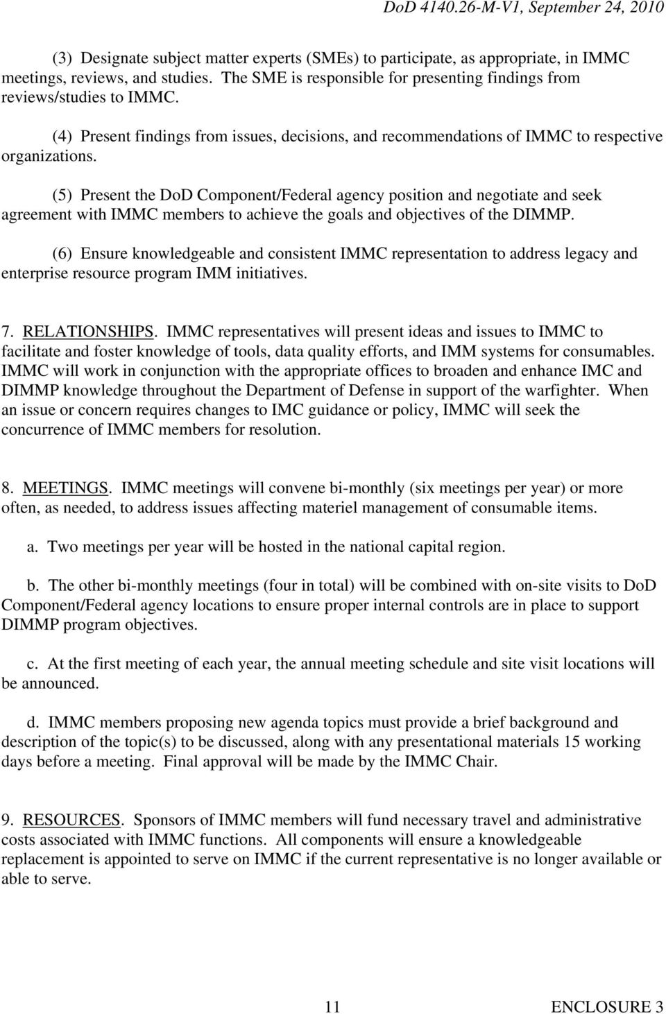(5) Present the DoD Component/Federal agency position and negotiate and seek agreement with IMMC members to achieve the goals and objectives of the DIMMP.