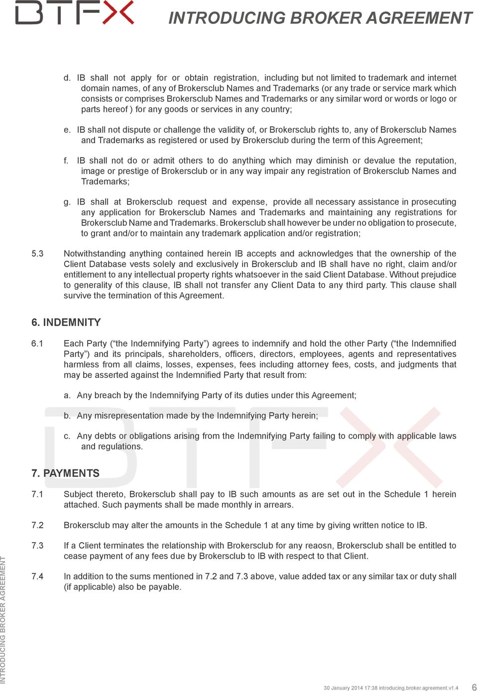 IB shall not dispute or challenge the validity of, or Brokersclub rights to, any of Brokersclub Names and Trademarks as registered or used by Brokersclub during the term of this Agreement; f.