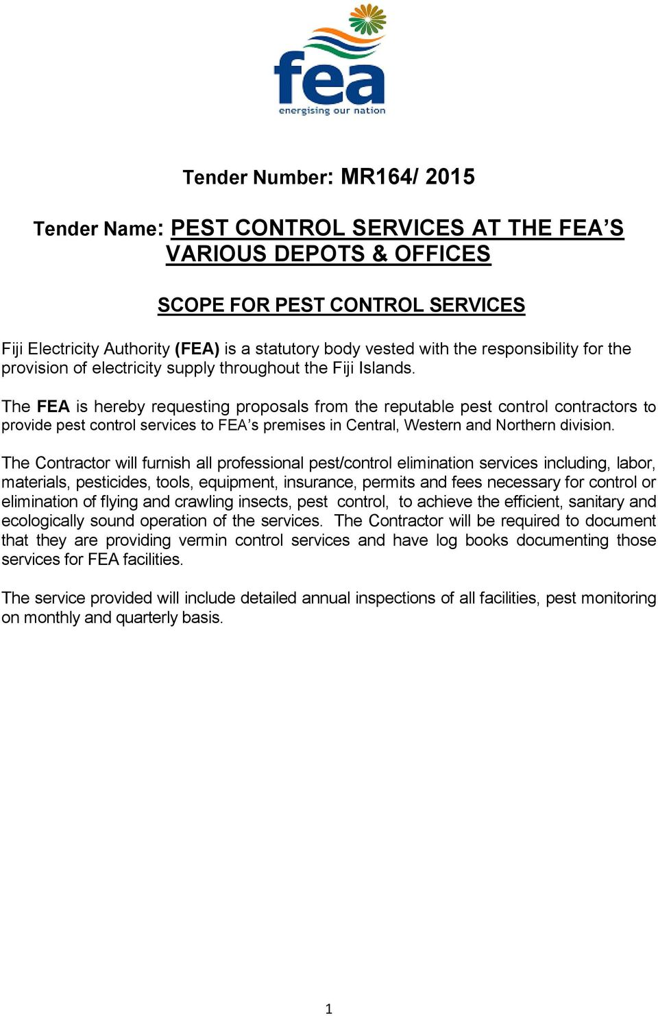 The FEA is hereby requesting proposals from the reputable pest control contractors to provide pest control services to FEA s premises in Central, Western and Northern division.
