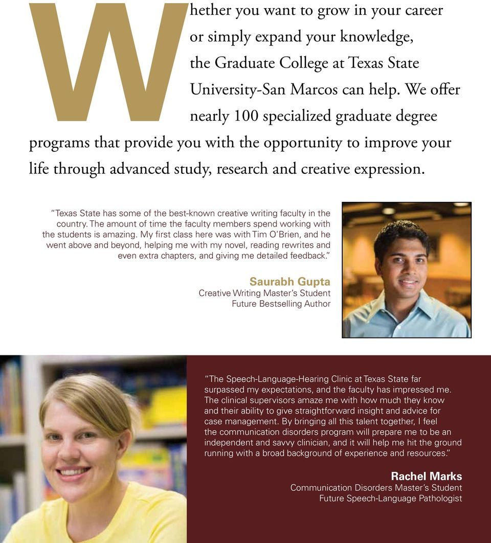 Texas State has some of the best-known creative writing faculty in the country. The amount of time the faculty members spend working with the students is amazing.