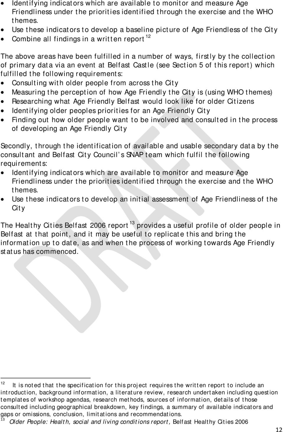 collection of primary data via an event at Belfast Castle (see Section 5 of this report) which fulfilled the following requirements: Consulting with older people from across the City Measuring the