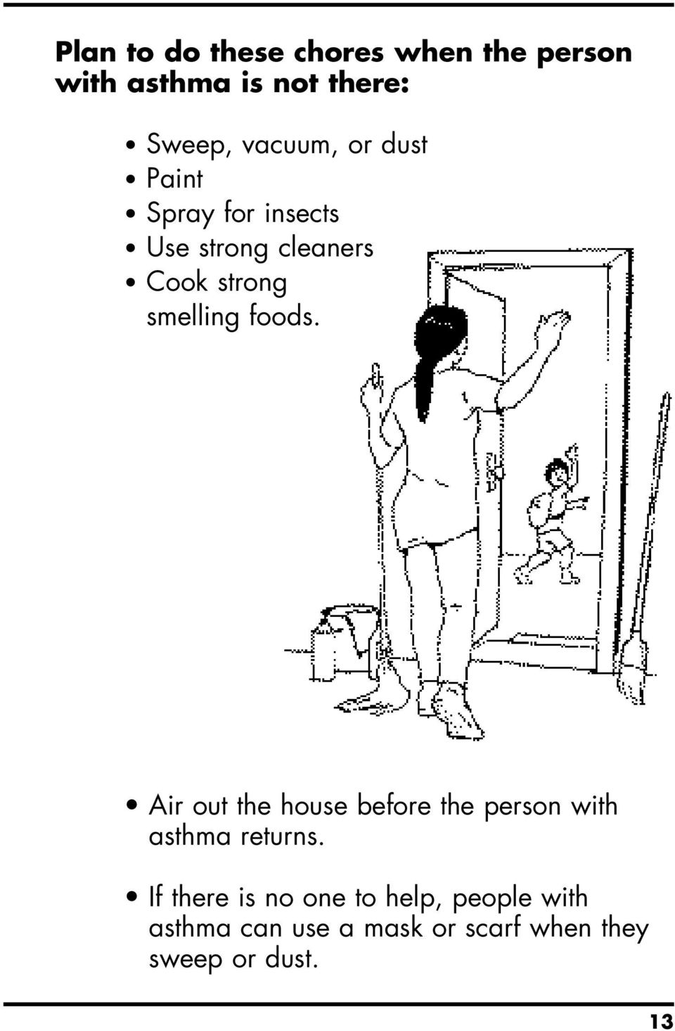 smelling foods. Air out the house before the person with asthma returns.