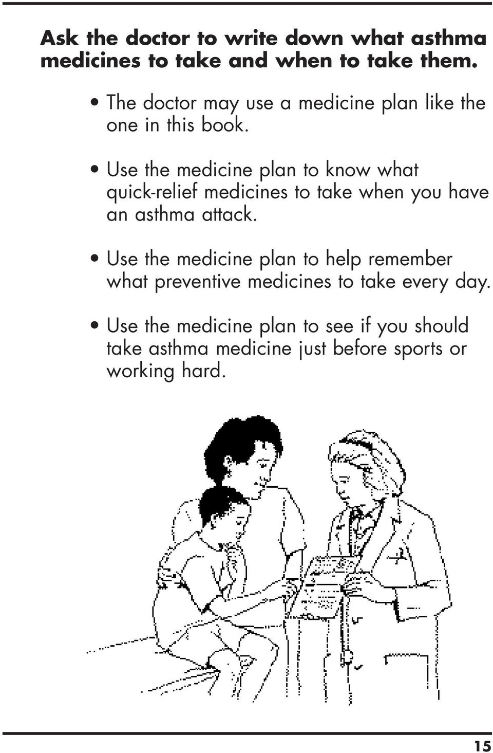Use the medicine plan to know what quick-relief medicines to take when you have an asthma attack.