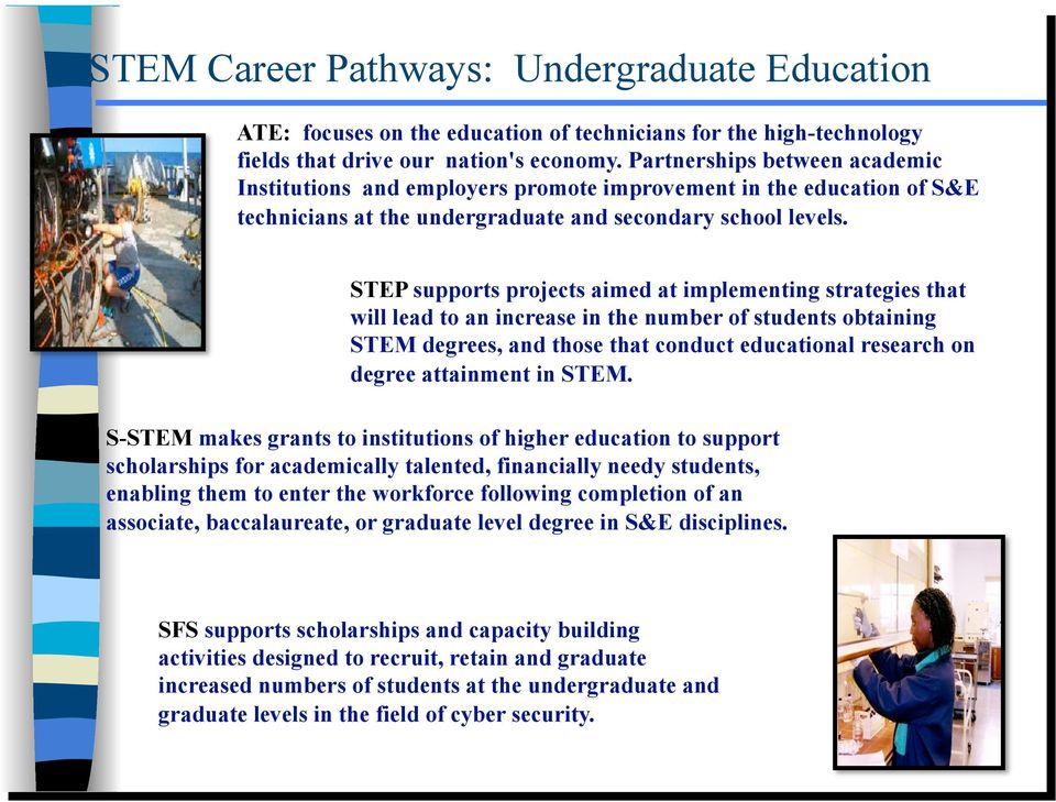 STEP supports projects aimed at implementing strategies that will lead to an increase in the number of students obtaining STEM degrees, and those that conduct educational research on degree