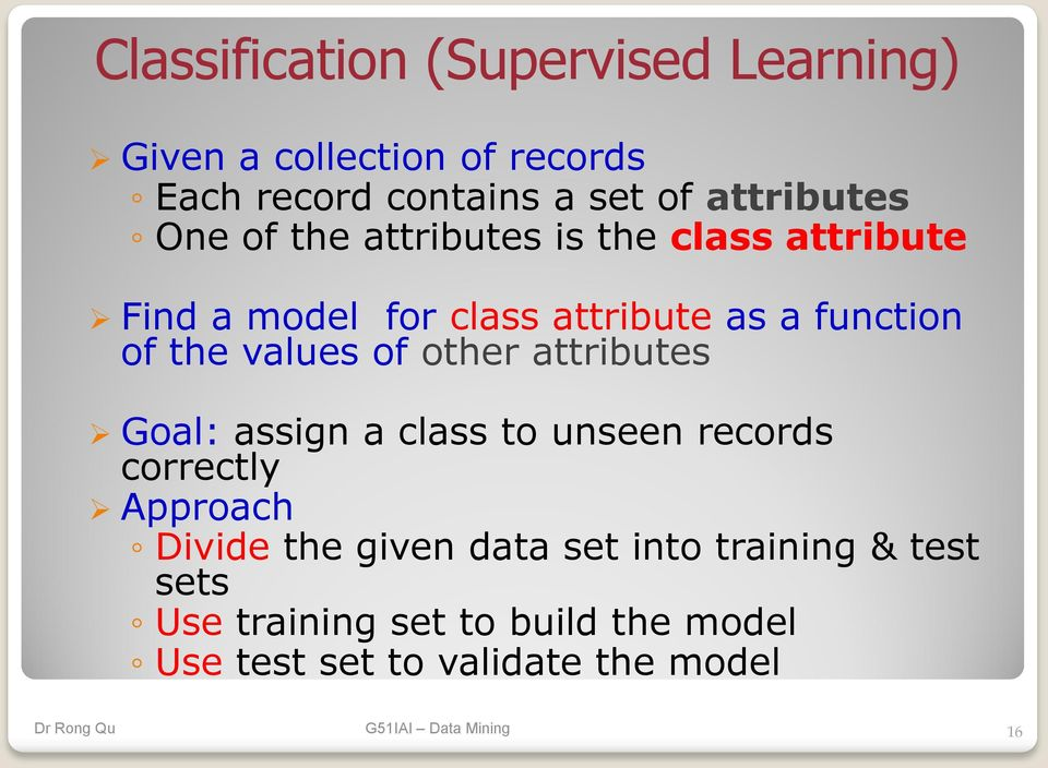of the values of other attributes Goal: assign a class to unseen records correctly Approach Divide the