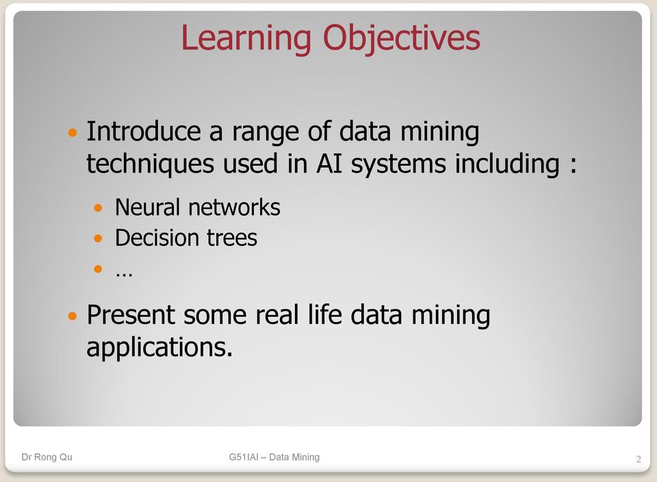 including : Neural networks Decision trees