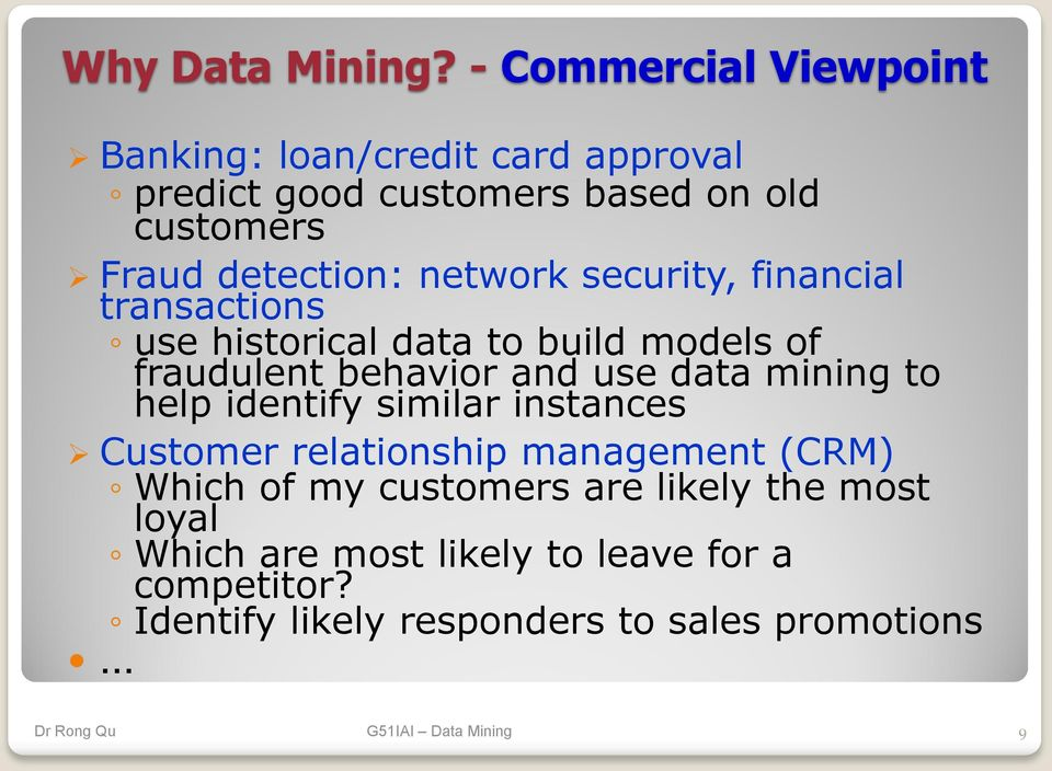 detection: network security, financial transactions use historical data to build models of fraudulent behavior and use
