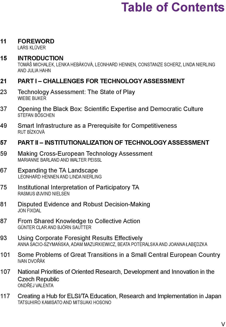 Competitiveness RUT BÍZKOVÁ 57 PART II INSTITUTIONALIZATION OF TECHNOLOGY ASSESSMENT 59 Making Cross-European Technology Assessment MARIANNE BARLAND AND WALTER PEISSL 67 Expanding the TA Landscape