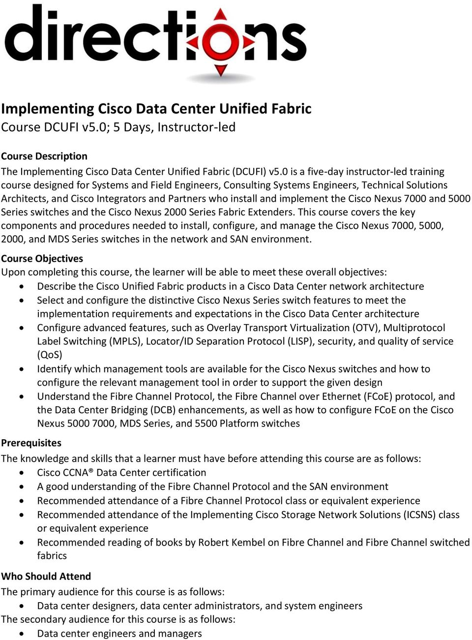 and implement the Cisco Nexus 7000 and 5000 Series switches and the Cisco Nexus 2000 Series Fabric Extenders.