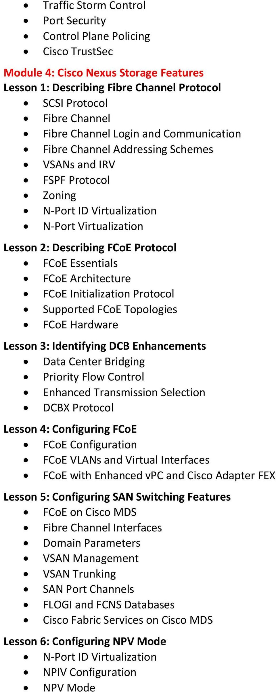Architecture FCoE Initialization Protocol Supported FCoE Topologies FCoE Hardware Lesson 3: Identifying DCB Enhancements Data Center Bridging Priority Flow Control Enhanced Transmission Selection