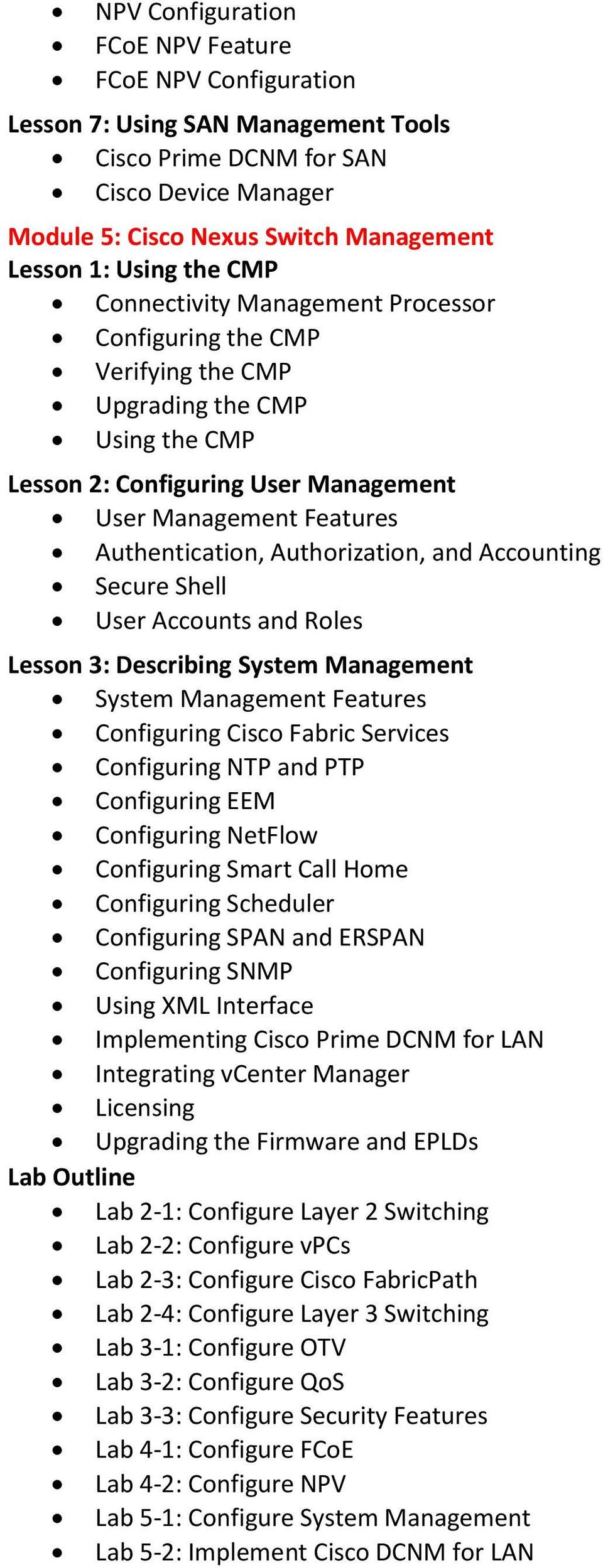 Authorization, and Accounting Secure Shell User Accounts and Roles Lesson 3: Describing System Management System Management Features Configuring Cisco Fabric Services Configuring NTP and PTP