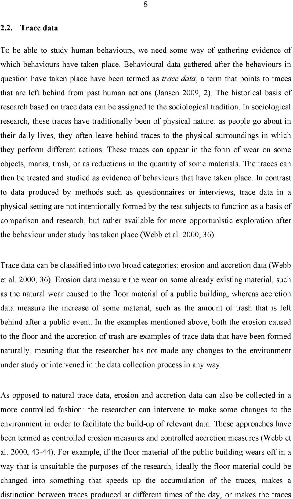 The historical basis of research based on trace data can be assigned to the sociological tradition.