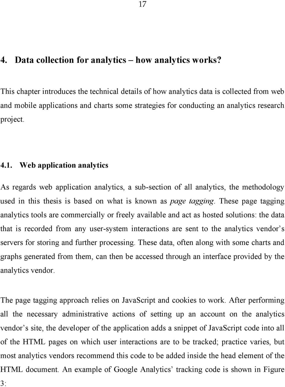 Web application analytics As regards web application analytics, a sub-section of all analytics, the methodology used in this thesis is based on what is known as page tagging.