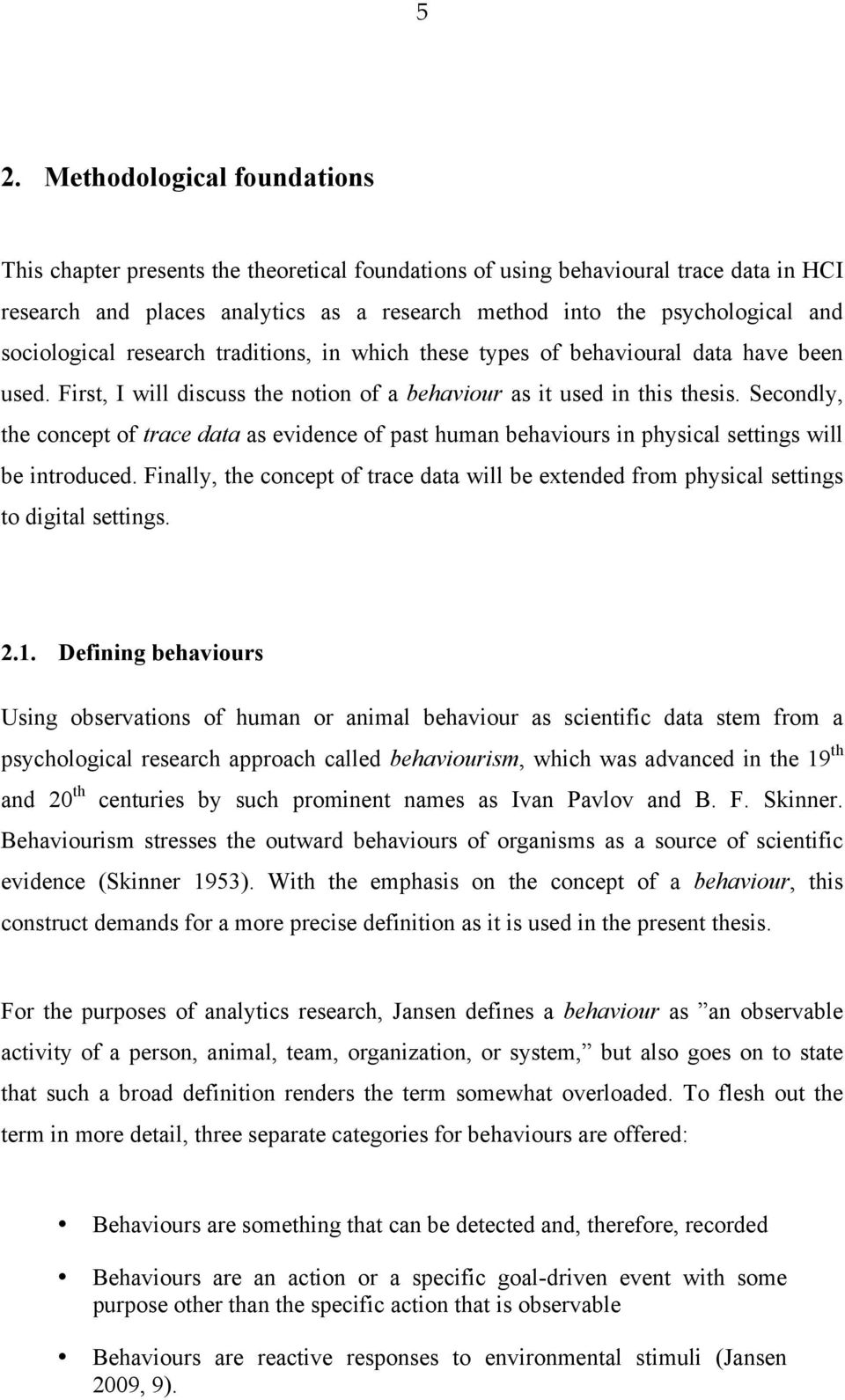 Secondly, the concept of trace data as evidence of past human behaviours in physical settings will be introduced.