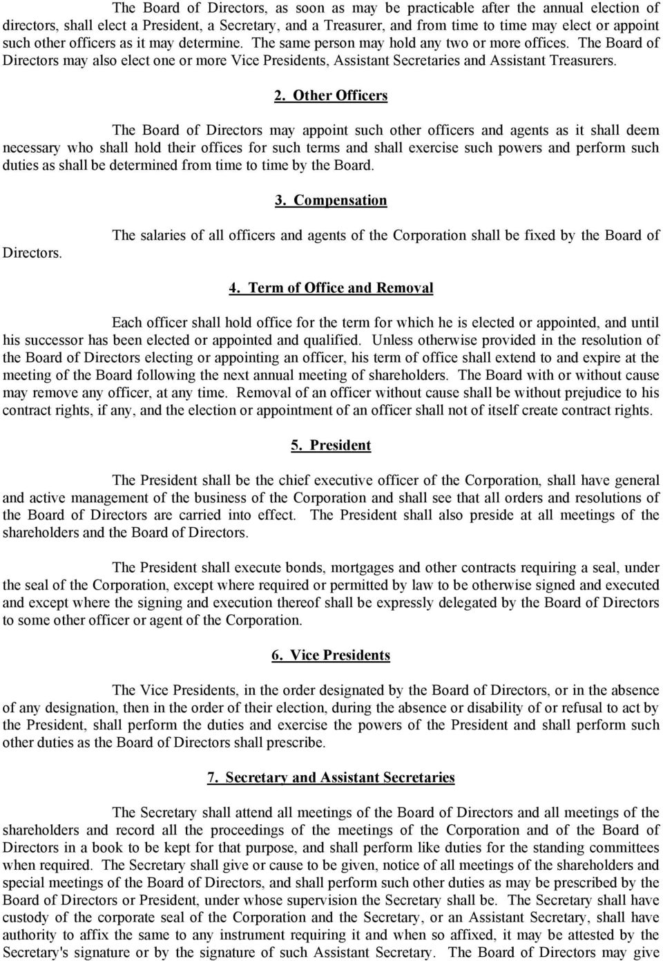 2. Other Officers The Board of Directors may appoint such other officers and agents as it shall deem necessary who shall hold their offices for such terms and shall exercise such powers and perform