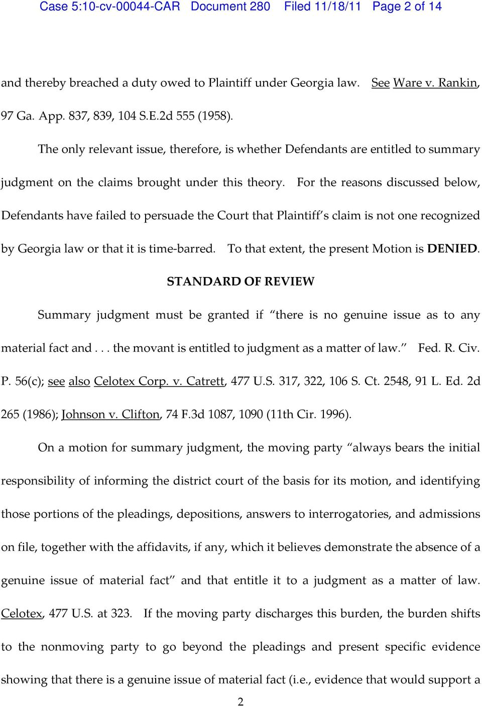 For the reasons discussed below, Defendants have failed to persuade the Court that Plaintiff s claim is not one recognized by Georgia law or that it is time barred.